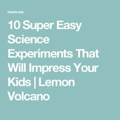 10 Super Easy Science Experiments That Will Impress Your Kids   Lemon Volcano