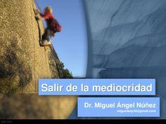 Salir de la mediocridad by Miguel Angel Nunez via slideshare