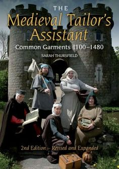Medieval Tailor's Assistant - Common Garments 1100-1480 - 2nd Edition - Revised and Expanded by Sarah Thursfield, 9781847978349 I need it as an e book...customs fees are ridiculous here