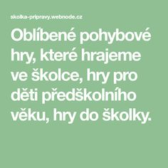 Oblíbené pohybové hry, které hrajeme ve školce, hry pro děti předškolního věku, hry do školky. Summer Crafts, Excercise, Diy For Kids, Kindergarten, Classroom, Math Equations, Activities, Education, Relax