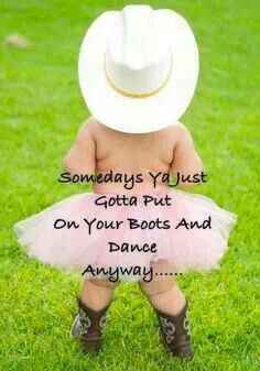Put your boots on and dance.