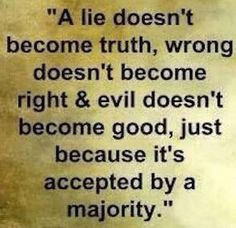 A Lie Doesn't Become Truth