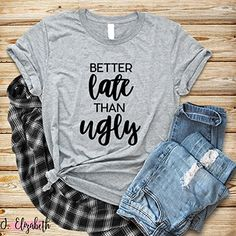 #betterlatethanugly #funny #funnyshirt #tshirt #tshirtdesign #graphictee #gifts #giftidea #networking #sales #theblondebombshellboutique