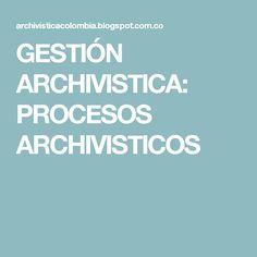 GESTIÓN ARCHIVISTICA: PROCESOS ARCHIVISTICOS Gd, Stuff Stuff, Human Rights, Computer File, Libros, Places, Management
