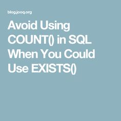 Avoid Using COUNT() in SQL When You Could UseEXISTS()