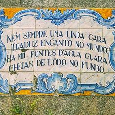 "Portuguese popular wisdom: ""Not always a beautiful face addresses the beauty of the world. There are one thousand fountains of clear water filled with sludge at the bottom"" (free translation)"