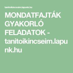 MONDATFAJTÁK GYAKORLÓ FELADATOK - tanitoikincseim.lapunk.hu Learning, Studying, Teaching, Onderwijs