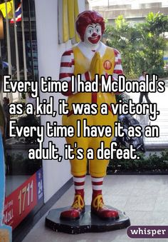 """""""Every time I had McDonald's as a kid, it was a victory. Every time I have it as an adult, it's a defeat."""""""