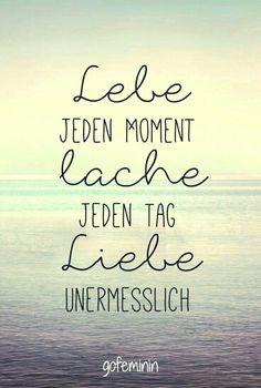 Lebe jeden Moment, lache jeden Tag, liebe unermesslich. Zitat | Inspiration | Motivation