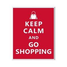 Keep calm and go shopping.