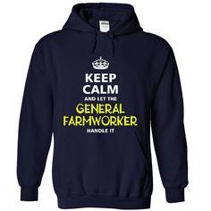 keep calm and let the GENERAL FARMWORKER handle it T Shirt, Hoodie, Sweatshirt
