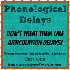 Phonological Delay Series Part One: Don't Treat them like articulation! from playing with words 365.com
