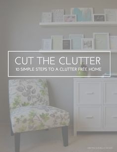 Cut the clutter: 10 simple steps to a clutter free home