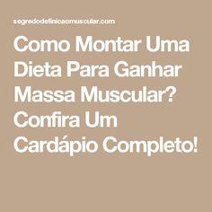 Como Montar Uma Dieta Para Ganhar Massa Muscular? Confira Um Cardápio Completo!