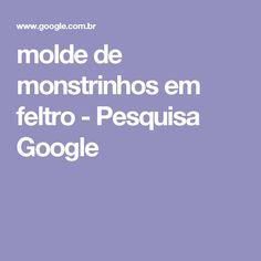 molde de monstrinhos em feltro - Pesquisa Google