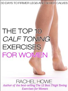 The Top 10 Best Calf Toning Exercises for Women [Illustrated]: 30 Days to Firmer Legs and Sexier Calves