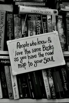 """""""People who know and love the same books as you have the road map to your soul."""" Cassandra Clare"""