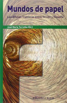 Mundos de papel : las difusas fronteras entre ficción y filosofía / José María Torralba (ed.)