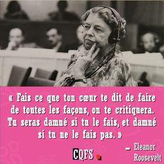 Eleanor Roosevelt : « Fais ce que ton cœur te dit de faire de toutes les façons, on te critiquera... | Inform'Action