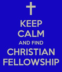 Keep Calm and Find Christian Fellowship