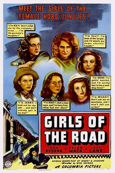 GIRLS OF THE ROAD 1940.  Girl juvenile delinquent hobos! Kay Warren, the daughter of a governor, becomes emotionally involved in the troubles of runaway homeless girls during the Depression.   When her father refuses to take action based on information in a report, Kay decides to do something about the growing problem so she leaves home disguised as a girl hobo on the run. On DVD!