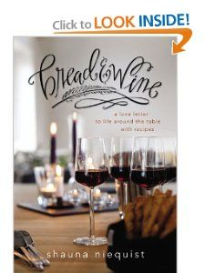 Bread & Wine: A Love Letter to Life Around the Table with Recipes: Shauna Niequist: 9780310328179: Amazon.com: Books