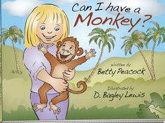 This wonderful children's story will long be remembered after the day is done and the book is put away on the shelf.  www.bettypeacock.com (click on the Writing for Fun tab) to order a copy, or send a request to canihaveamonkey@gmail.com