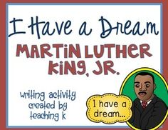 Martin Luther King, Jr. I Have a Dream Writing Activity FREEBIE  For grades Kindergarten, 1st, 2nd, 3rd, 4th, and 5th grade  Includes:  I have a dream writing sheet  Have students draw and write about their dream.    Want more MLK, Jr. activities?  Check out my MLK, Jr.