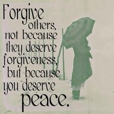 Forgive others not because they deserve forgiveness, but because you deserve peace. | Share And Inspire Others |