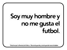 """""""Soy muy hombre y no me gusta el futbol."""" @eldivanrojo #RevolucionErotica #Masculinidades"""