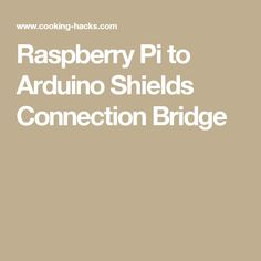 Raspberry Pi to Arduino Shields Connection Bridge