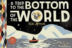 A Trip to the Bottom of the World with Mouse  By Frank Viva