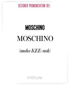 How to Pronounce Designers' Names to Prep for Fashion Week - Moschino from #InStyle