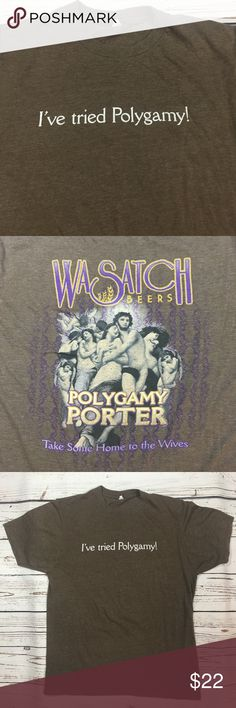 Wasatch Beers Polygamy T-Shirt Wasatch Beer I've Tried Polygamy! T-Shirt. This T-shirt is def an ice breaker and giggle maker. Size M Londres Slim Fit Cotton Wear. Super soft & very comfortable. I will post measurements if needed. Tops Tees - Short Sleeve