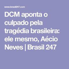 DCM aponta o culpado pela tragédia brasileira: ele mesmo, Aécio Neves | Brasil 247