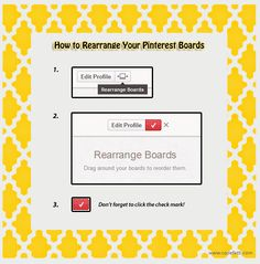 How to Rearrange Your Pinterest Boards in 3 Simple Steps - Note: This is for the old look. If you've updated to the new look, just drag and drop your boards and they will automatically be saved!