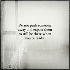 I concur with this statement if you're of consciously aware of who you're pushing away. If for some reason there's a unknown knowledge whomever they truly are; this statement becomes ludicrous. Breakup Quotes, True Quotes, Heart Quotes, Daily Quotes, Cool Words, Wise Words, Granted Quotes, Push Me Away, Development Quotes