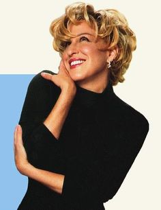 Bette Midler~ Inspiration to live for the moment and make the best of every one.