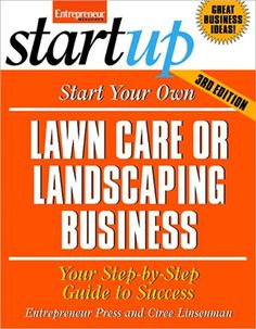 Start Your Own Lawn Care or Landscaping Business 3E