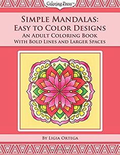 Amazon.com: Simple Mandalas: Easy to Color Designs: An Adult Coloring Book With Bold Lines and Larger Spaces (Volume 2) (9781718757462): Ligia Ortega: Books