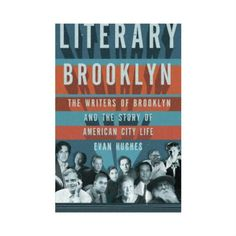 Literary Brooklyn: The Writers of Brooklyn and the Story of American City Life. By Evan Hughes.
