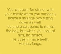 writing prompt~ take the teeth thing out and there's a completely different story