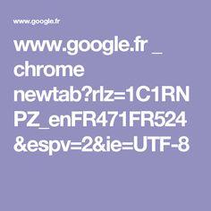 www.google.fr _ chrome newtab?rlz=1C1RNPZ_enFR471FR524&espv=2&ie=UTF-8