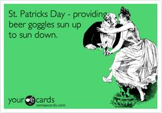 St. Patricks Day - providing beer goggles sun up to sun down.