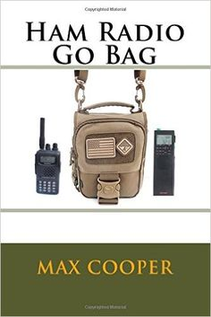 Ham Radio Go Bag Book - Emergency Communication for Preppers - Prepper Library - Affiliate Radios, Max Cooper, Ham Radio Operator, Qrp, Tac Gear, Go Bags, In Case Of Emergency, Just In Case, Communication