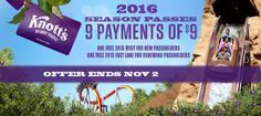 Purchase a 2016 Knott's Berry Farm Season Pass for only 9 payments of $9 and get one visit in 2015 for free! No black outs year round too.