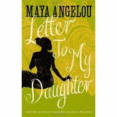 Letter to my Daughter. Maya Angelou