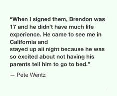 Cute! Pete talking about signing the very young at the time, Panic! At The Disco. This is amazing!! Lol