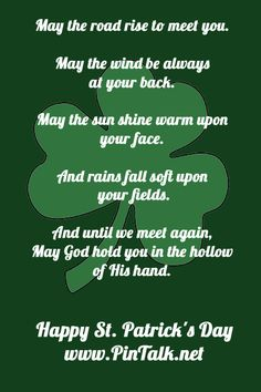 May the road rise to meet you.  May the wind be always at your back.  May the sun shine warm upon your face.  And rains fall soft upon your ...
