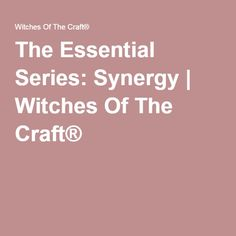 The Essential Series: Synergy   Witches Of The Craft®